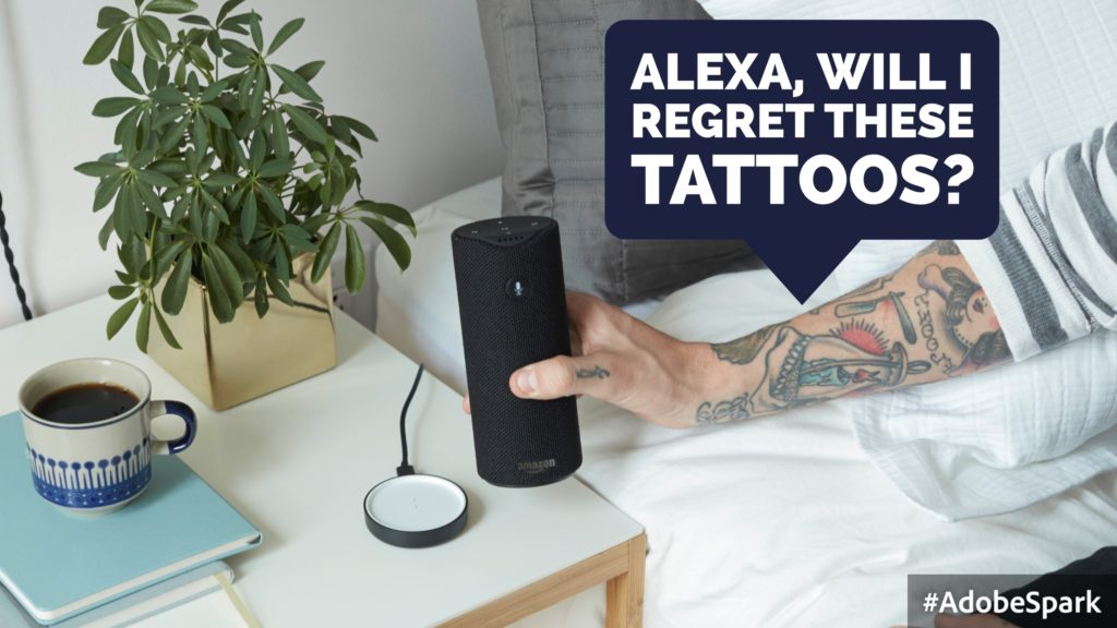 Alexa, will I regret this tattoo?