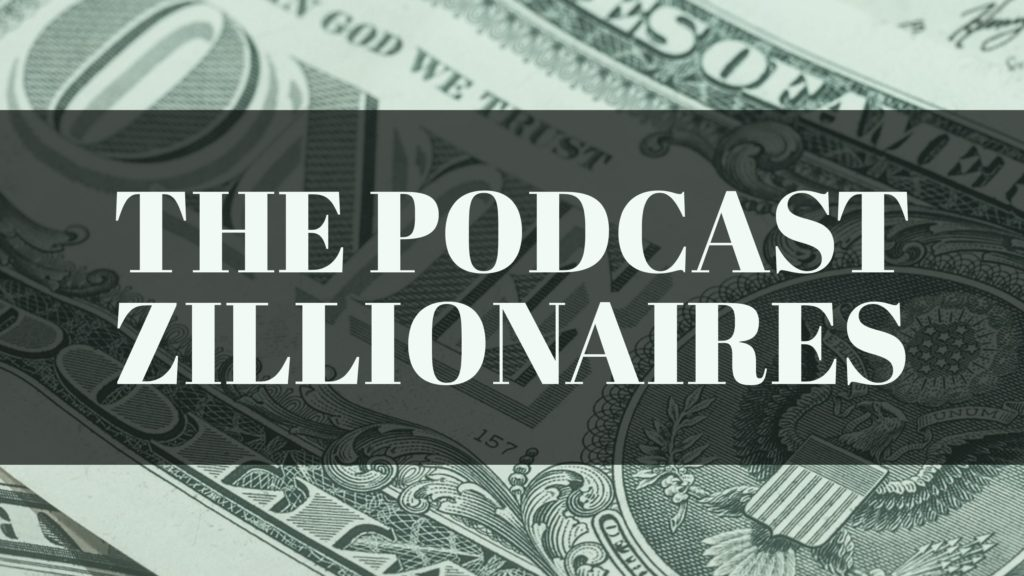 The Podcast Zillionaires