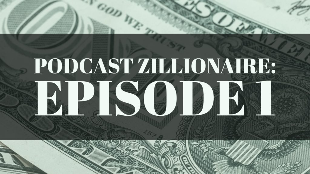 Podcast Zillionaire: Episode 1