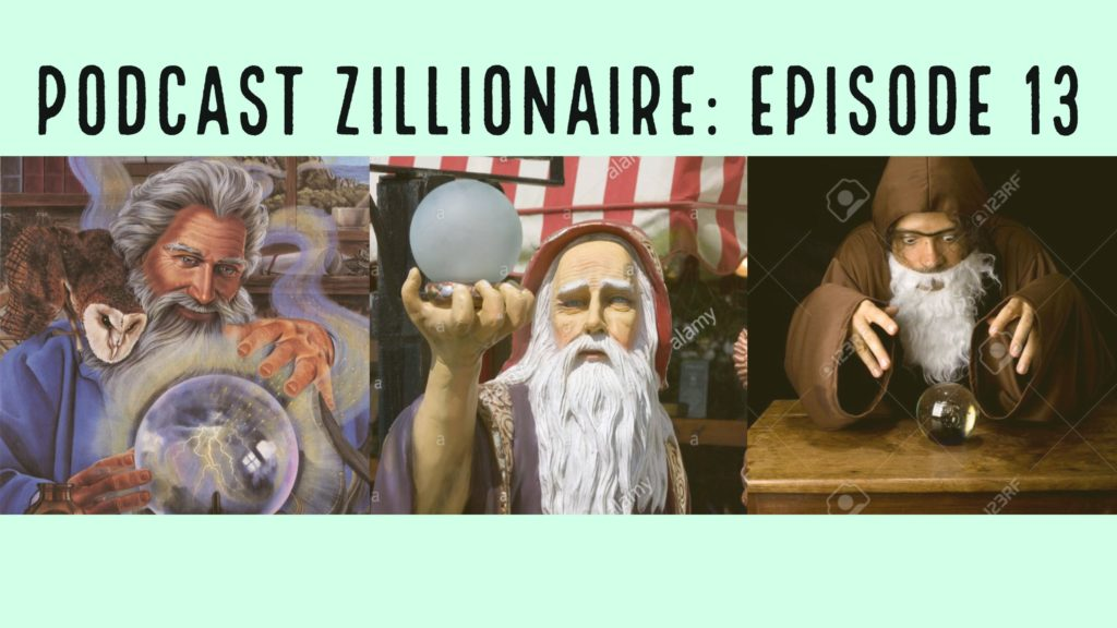 Podcast Zillionaire: Episode 13